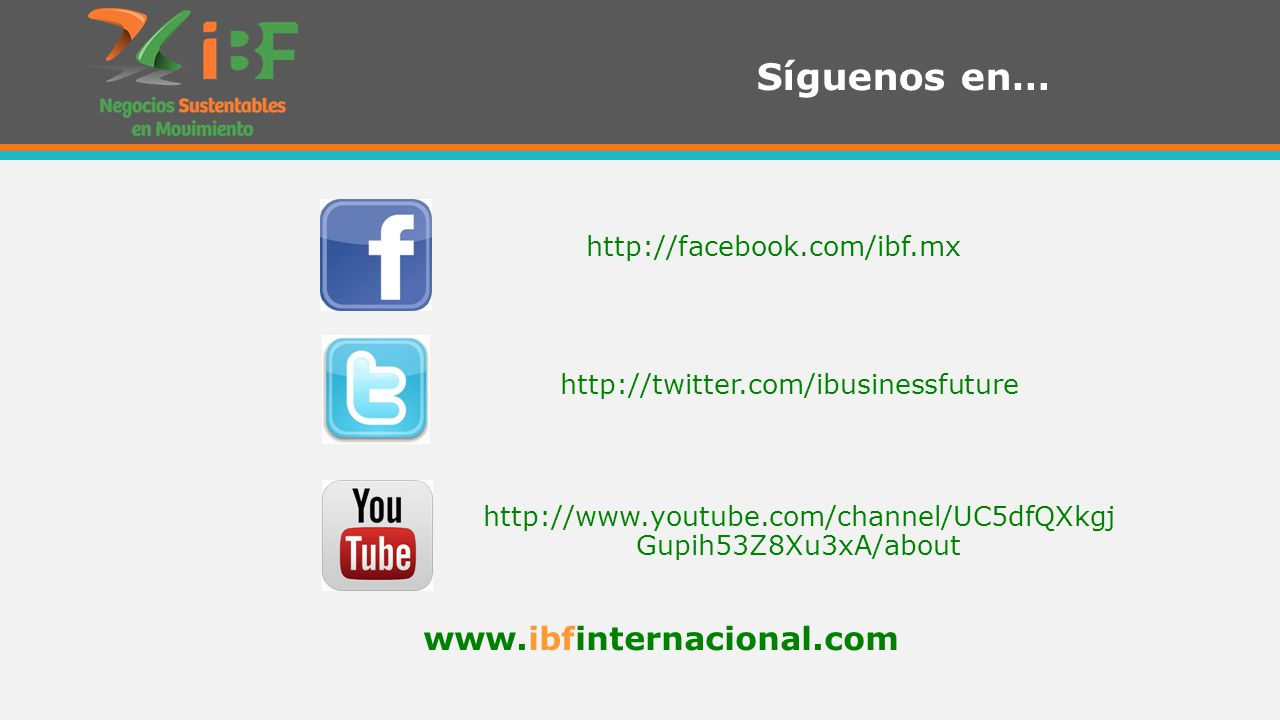 http://twitter.com/ibusinessfuture Síguenos en… http://facebook.com/ibf.mx www.ibfinternacional.com http://www.youtube.com/channel/UC5dfQXkgj Gupih53Z
