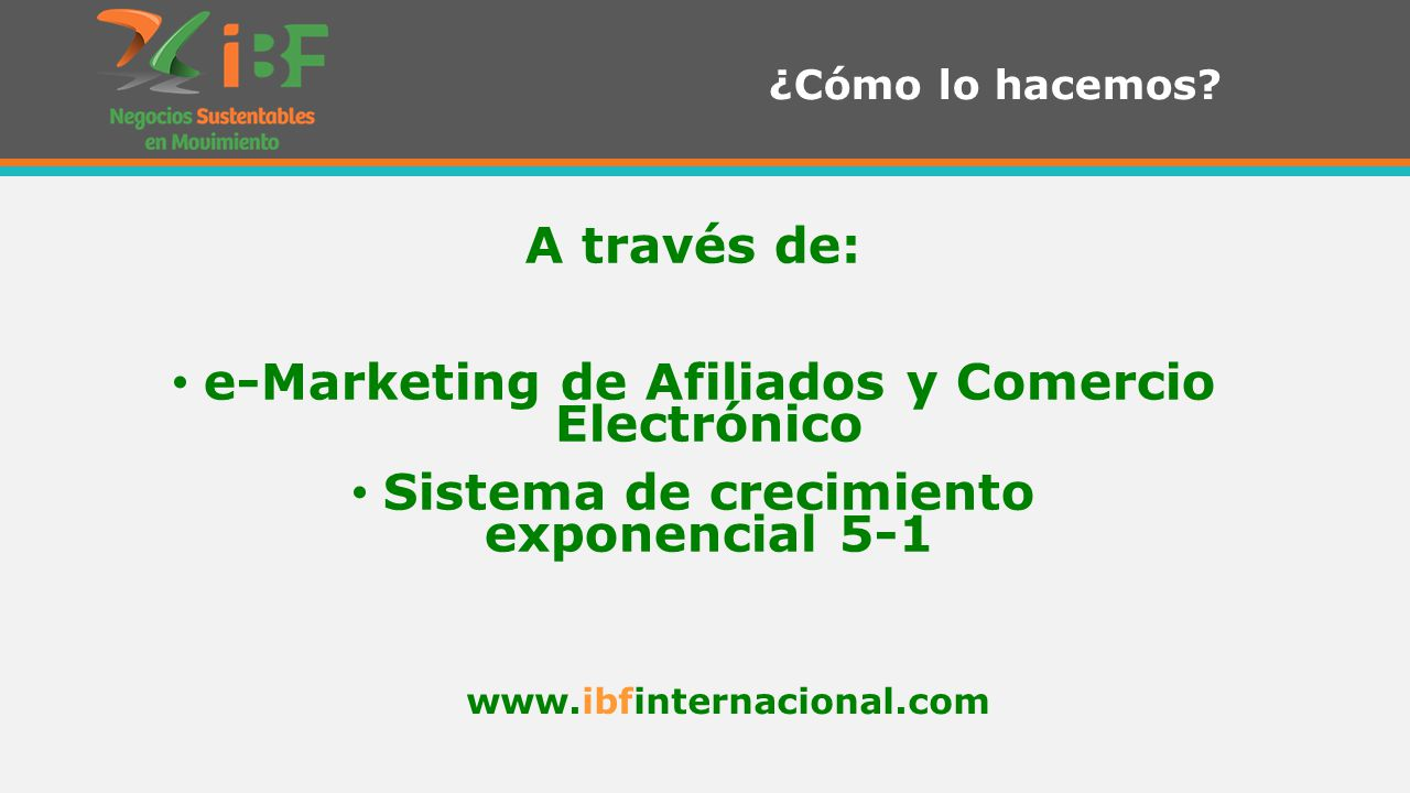A través de: e-Marketing de Afiliados y Comercio Electrónico Sistema de crecimiento exponencial 5-1 ¿Cómo lo hacemos.