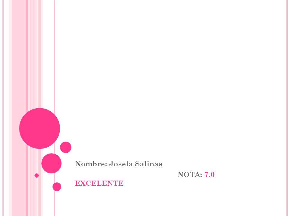 Nombre: Josefa Salinas NOTA: 7.0 EXCELENTE