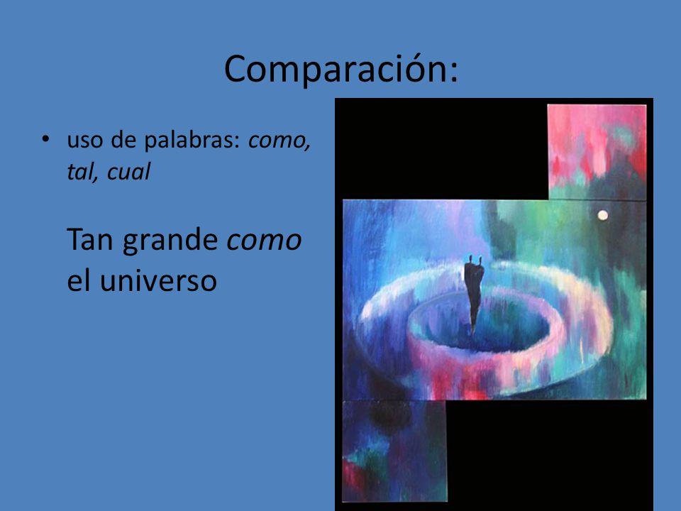 Comparación: uso de palabras: como, tal, cual Tan grande como el universo