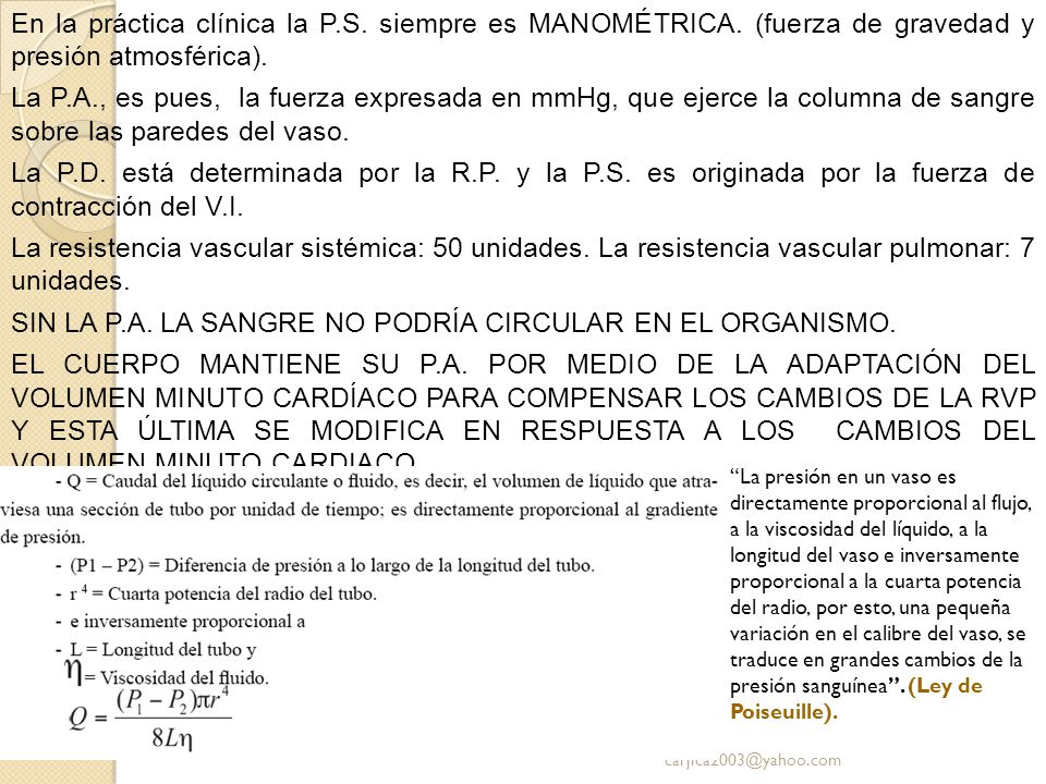 En la práctica clínica la P.S. siempre es MANOMÉTRICA. (fuerza de gravedad y presión atmosférica). La P.A., es pues, la fuerza expresada en mmHg, que
