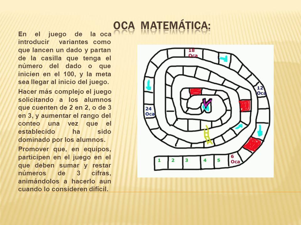 En el juego de la oca introducir variantes como que lancen un dado y partan de la casilla que tenga el número del dado o que inicien en el 100, y la m