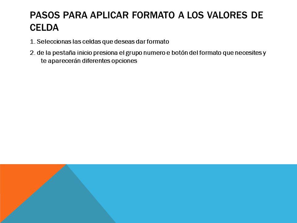 PASOS PARA APLICAR FORMATO A LOS VALORES DE CELDA 1.
