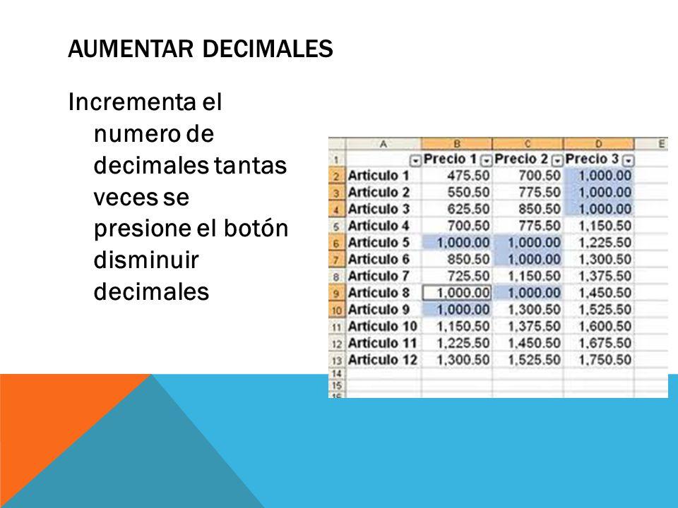 Incrementa el numero de decimales tantas veces se presione el botón disminuir decimales AUMENTAR DECIMALES