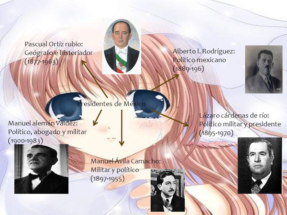 Presidentes de México Pascual Ortiz rubio: Geógrafo e historiador (1877-1963) Alberto l. Rodríguez: Político mexicano (1889-196) Lázaro cárdenas de rí