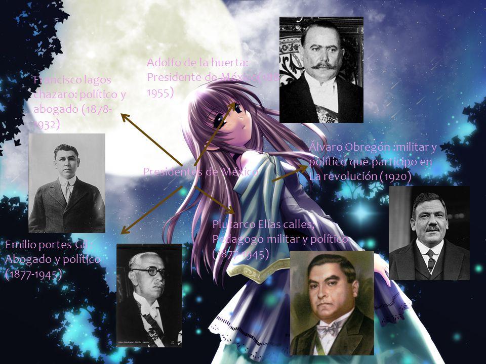 Presidentes de México Francisco lagos chazaro: político y abogado (1878- 1932) Adolfo de la huerta: Presidente de México(1881- 1955) Álvaro Obregón :m