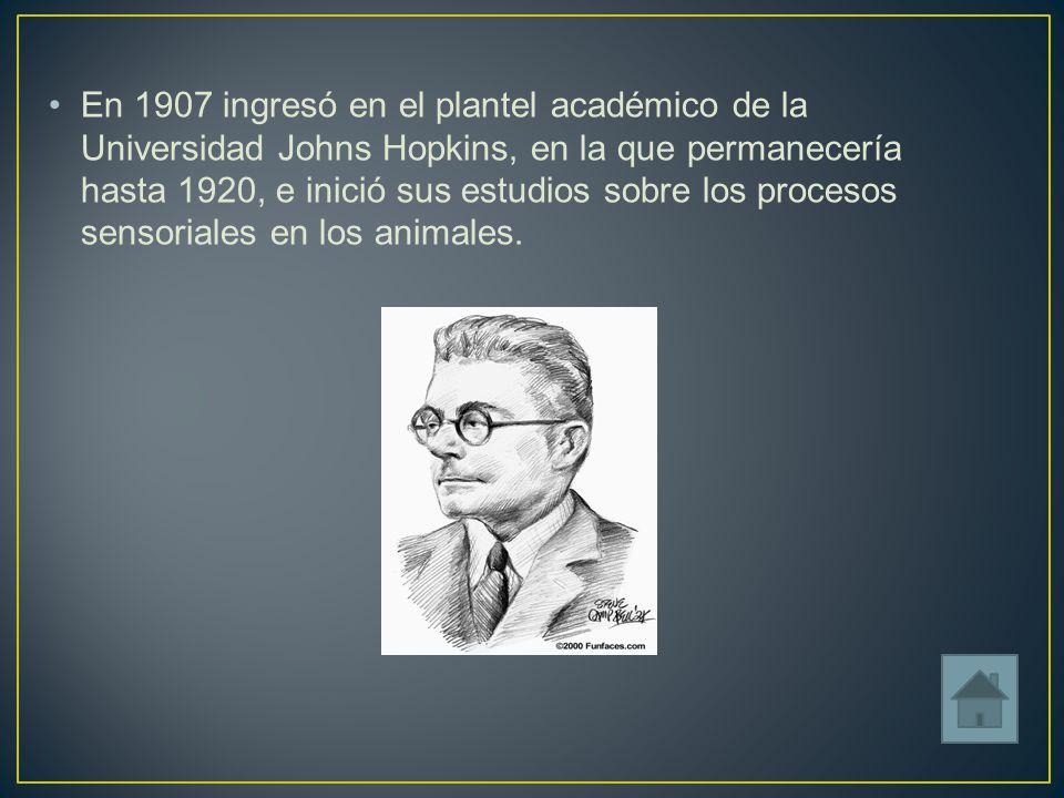 En 1907 ingresó en el plantel académico de la Universidad Johns Hopkins, en la que permanecería hasta 1920, e inició sus estudios sobre los procesos sensoriales en los animales.