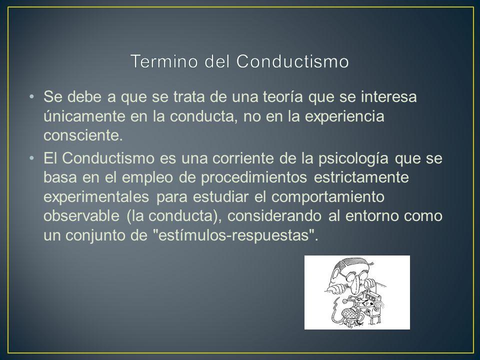 Se debe a que se trata de una teoría que se interesa únicamente en la conducta, no en la experiencia consciente.