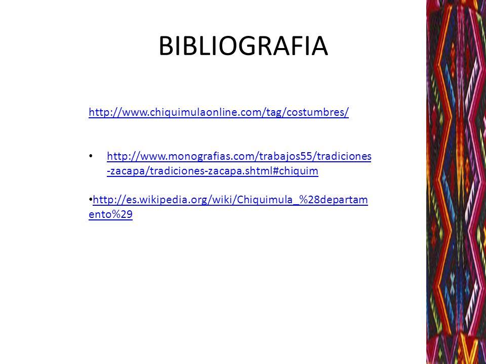 BIBLIOGRAFIA http://www.chiquimulaonline.com/tag/costumbres/ http://www.monografias.com/trabajos55/tradiciones -zacapa/tradiciones-zacapa.shtml#chiqui