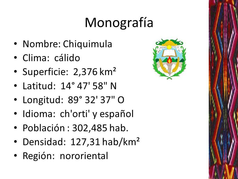 Monografía Nombre: Chiquimula Clima: cálido Superficie: 2,376 km² Latitud: 14° 47' 58