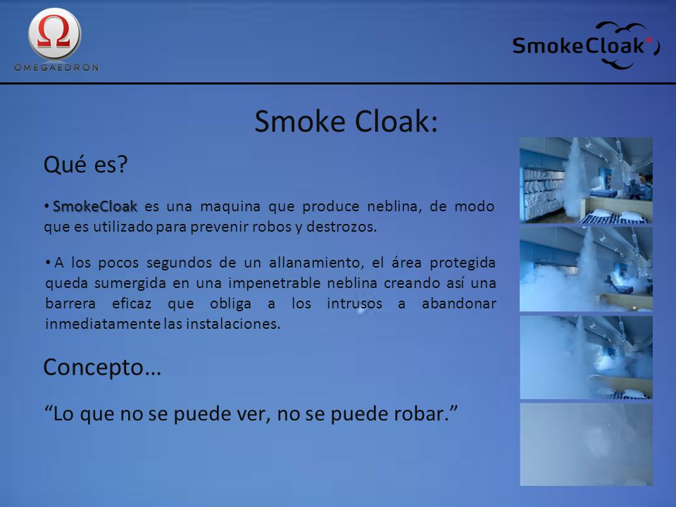 Smoke Cloak: Qué es? SmokeCloak SmokeCloak es una maquina que produce neblina, de modo que es utilizado para prevenir robos y destrozos. A los pocos s