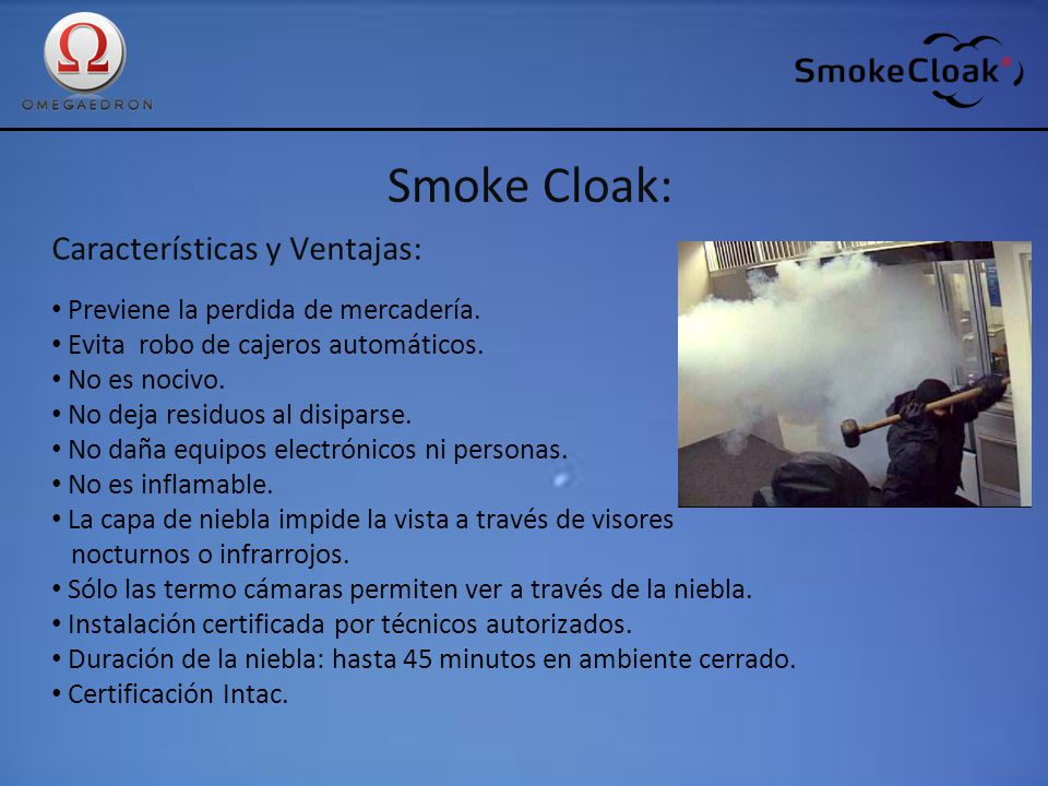 Smoke Cloak: Características y Ventajas: Previene la perdida de mercadería. Evita robo de cajeros automáticos. No es nocivo. No deja residuos al disip