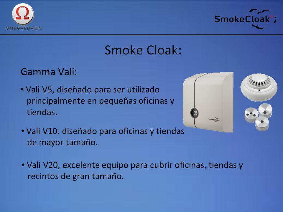 Smoke Cloak: Gamma Vali: Vali V5, diseñado para ser utilizado principalmente en pequeñas oficinas y tiendas. Vali V10, diseñado para oficinas y tienda