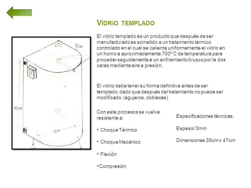 V IDRIO TEMPLADO El vidrio templado es un producto que después de ser manufacturado es sometido a un tratamiento térmico controlado en el cual se calienta uniformemente el vidrio en un horno a aproximadamente 700º C de temperatura para proceder seguidamente a un enfriamiento brusco por la dos caras mediante aire a presión.