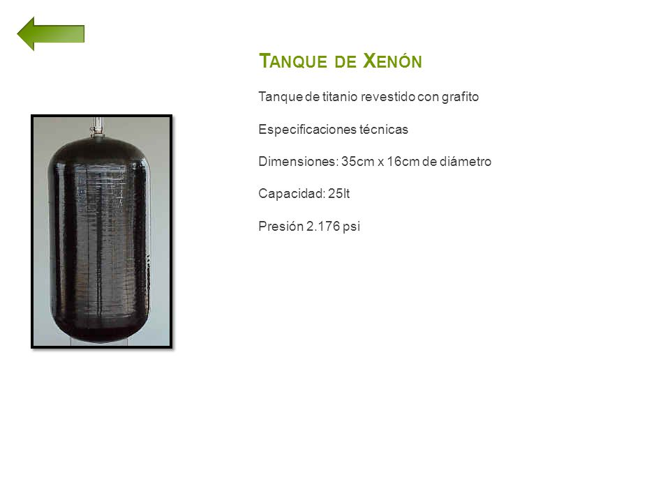 T ANQUE DE X ENÓN Tanque de titanio revestido con grafito Especificaciones técnicas Dimensiones: 35cm x 16cm de diámetro Capacidad: 25lt Presión 2.176 psi