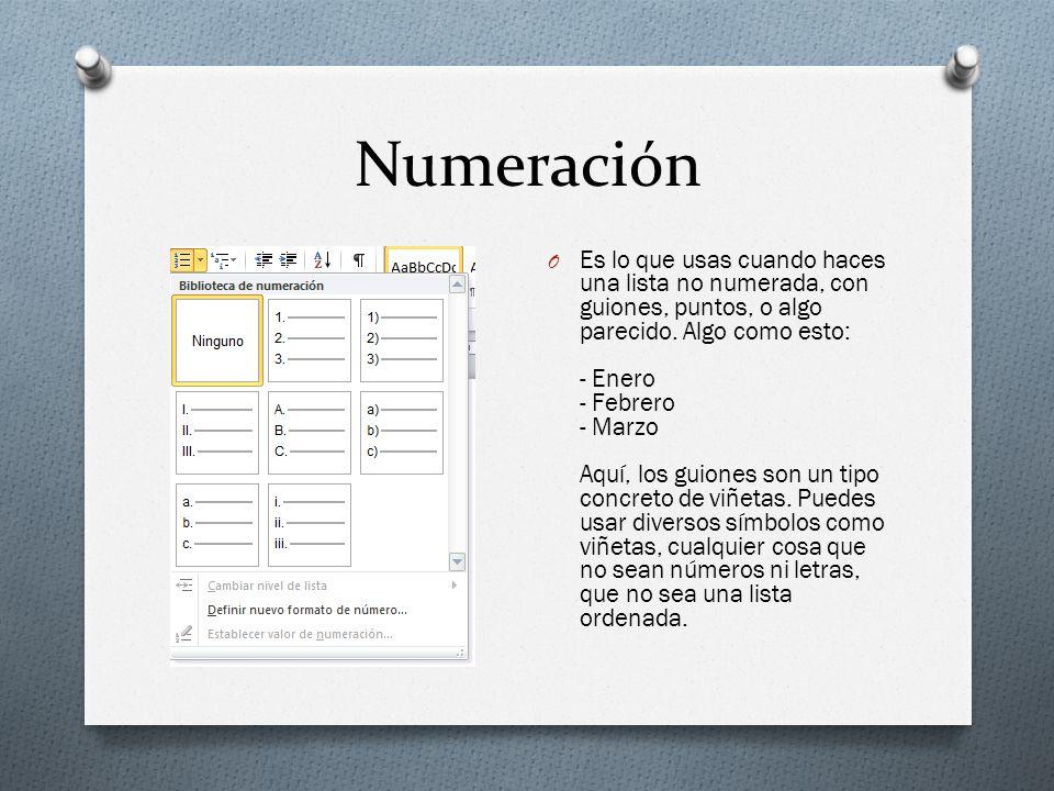 Numeración O Es lo que usas cuando haces una lista no numerada, con guiones, puntos, o algo parecido. Algo como esto: - Enero - Febrero - Marzo Aquí,