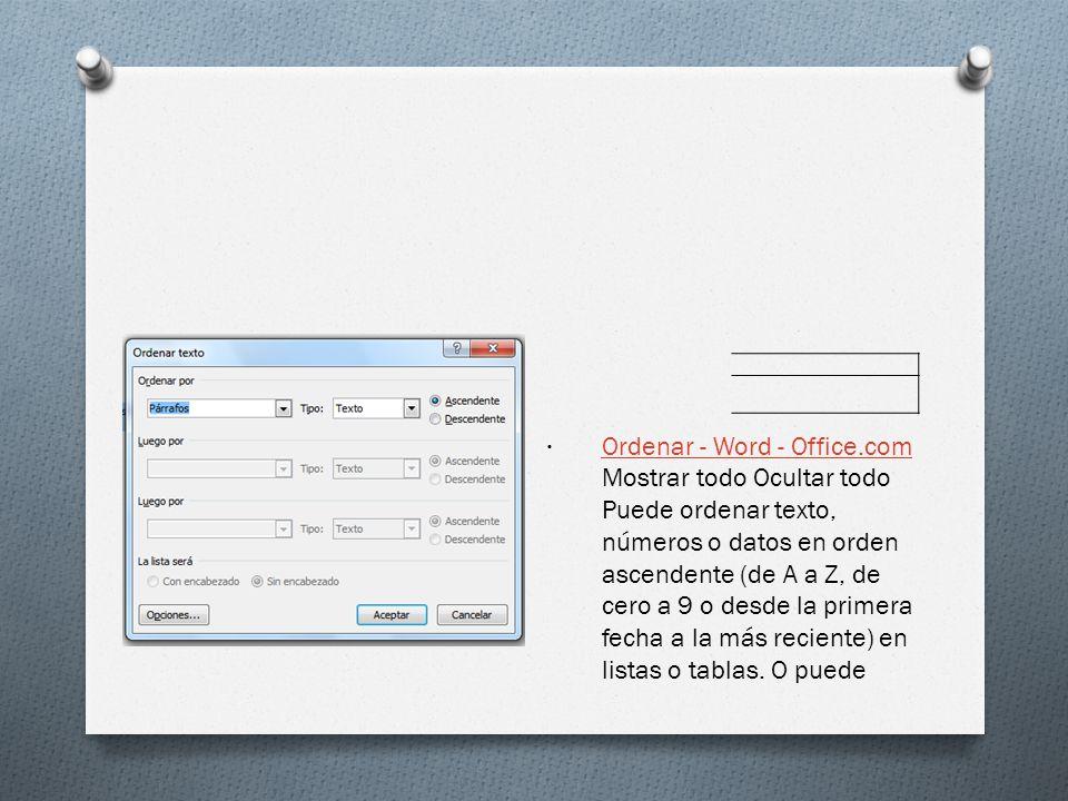 Ordenar - Word - Office.com Mostrar todo Ocultar todo Puede ordenar texto, números o datos en orden ascendente (de A a Z, de cero a 9 o desde la prime