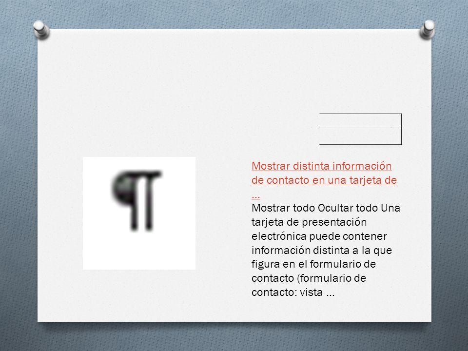 Mostrar distinta información de contacto en una tarjeta de... Mostrar todo Ocultar todo Una tarjeta de presentación electrónica puede contener informa