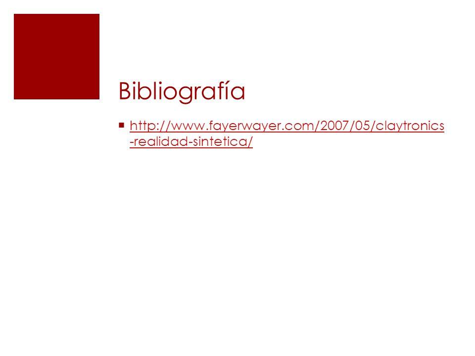 Bibliografía http://www.fayerwayer.com/2007/05/claytronics -realidad-sintetica/ http://www.fayerwayer.com/2007/05/claytronics -realidad-sintetica/