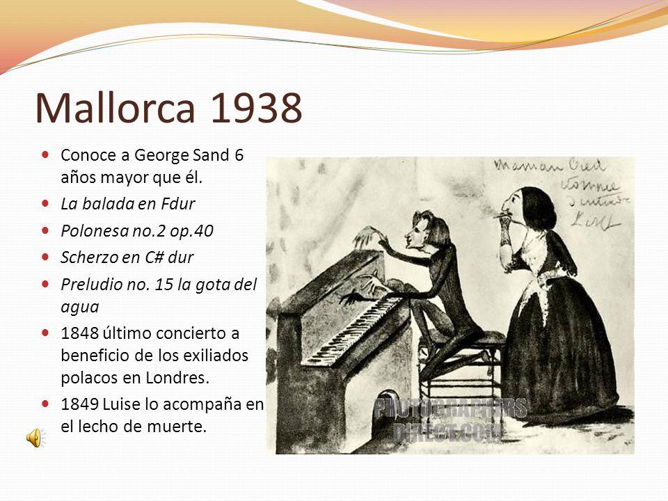 Mallorca 1938 Conoce a George Sand 6 años mayor que él. La balada en Fdur Polonesa no.2 op.40 Scherzo en C# dur Preludio no. 15 la gota del agua 1848
