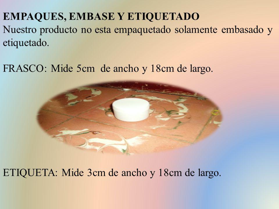 EMPAQUES, EMBASE Y ETIQUETADO Nuestro producto no esta empaquetado solamente embasado y etiquetado.