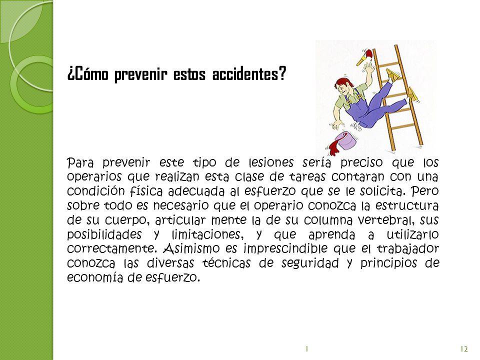 ¿Cómo prevenir estos accidentes? Para prevenir este tipo de lesiones sería preciso que los operarios que realizan esta clase de tareas contaran con un