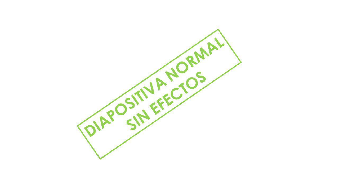 DIAPOSITIVA NORMAL SIN EFECTOS