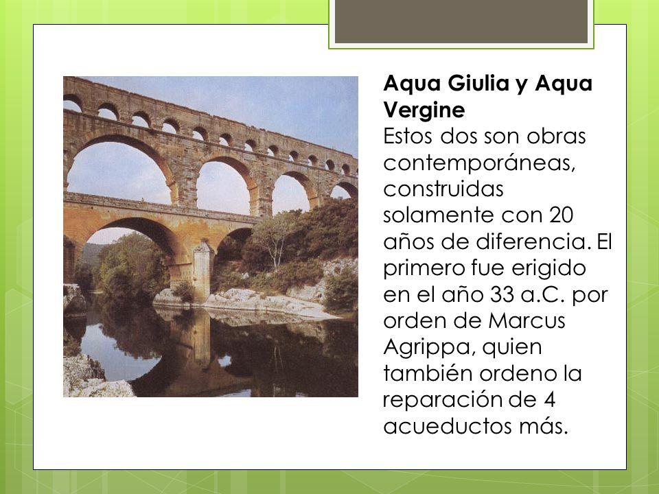 Aqua Giulia y Aqua Vergine Estos dos son obras contemporáneas, construidas solamente con 20 años de diferencia.