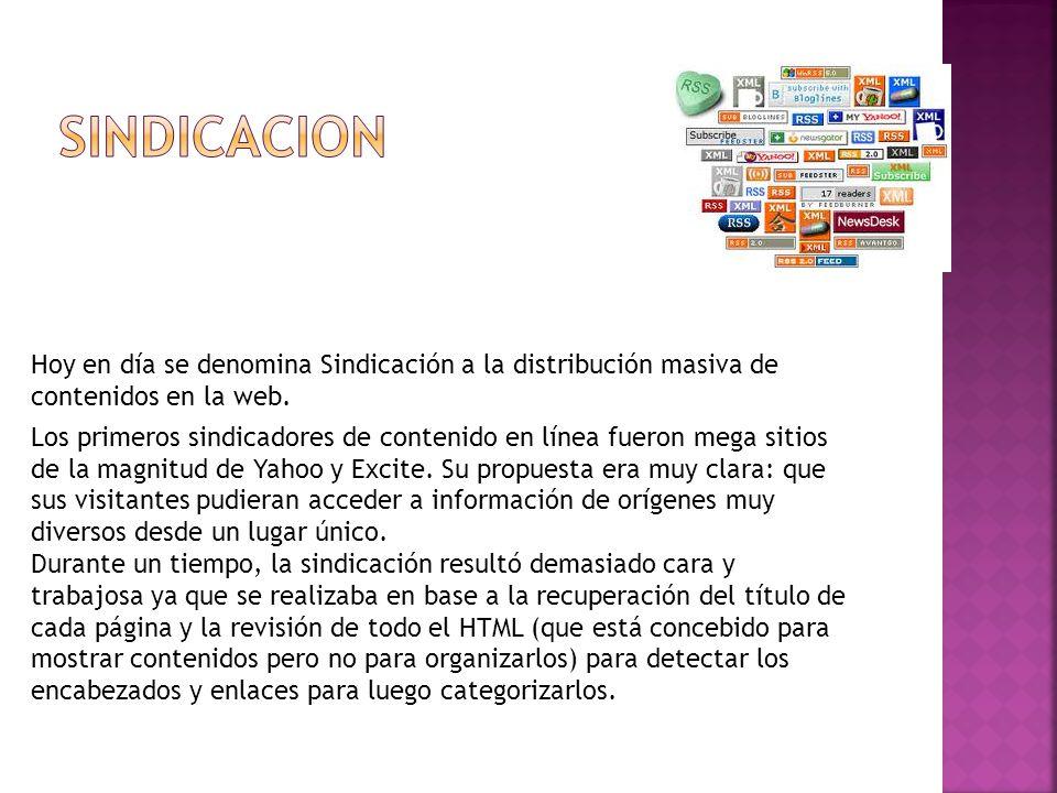 Hoy en día se denomina Sindicación a la distribución masiva de contenidos en la web. Los primeros sindicadores de contenido en línea fueron mega sitio
