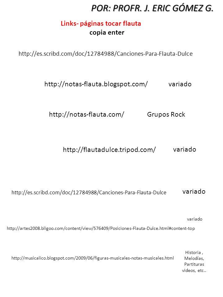 http://artes2008.bligoo.com/content/view/576409/Posiciones-Flauta-Dulce.html#content-top POR: PROFR. J. ERIC GÓMEZ G. Links- páginas tocar flauta copi