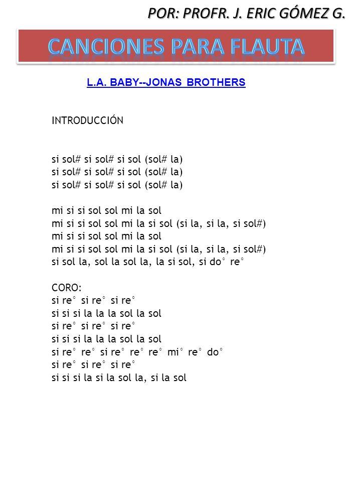 L.A. BABY--JONAS BROTHERS INTRODUCCIÓN si sol# si sol# si sol (sol# la) si sol# si sol# si sol (sol# la) si sol# si sol# si sol (sol# la) mi si si sol