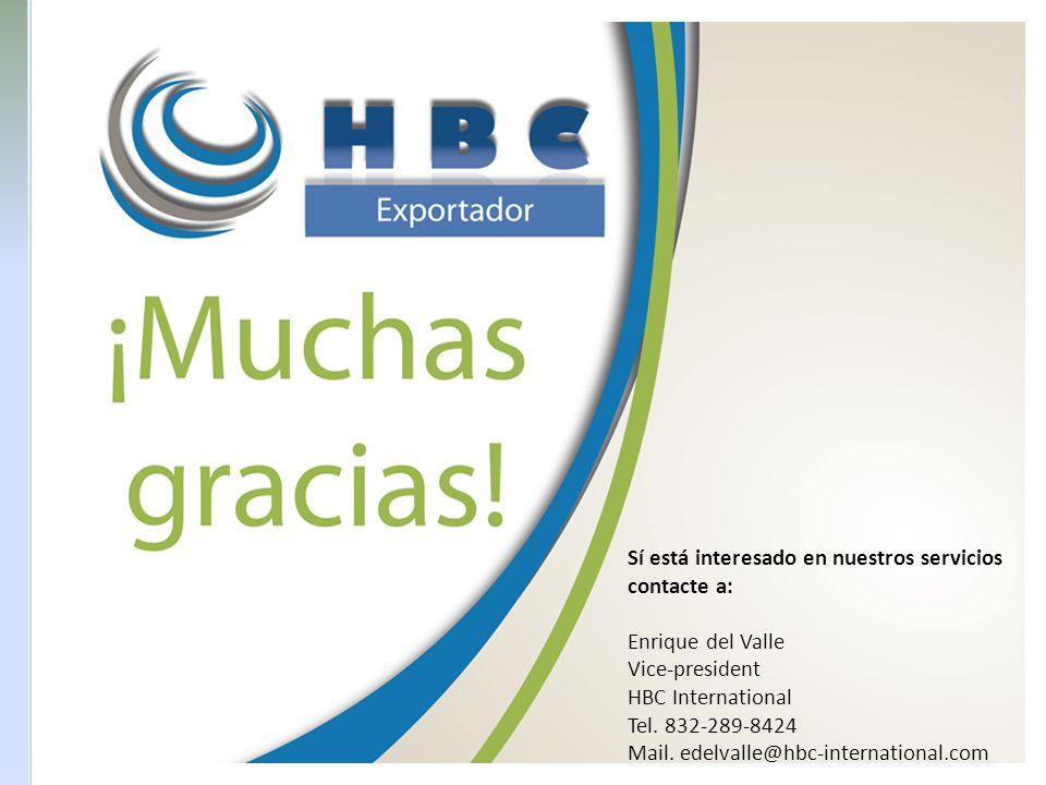 Sí está interesado en nuestros servicios contacte a: Enrique del Valle Vice-president HBC International Tel. 832-289-8424 Mail. edelvalle@hbc-internat