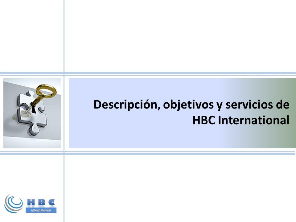 Descripción y objetivos de HBC International Descripción HBC International ofrece una plataforma de servicios de asistencia legal, vinculación comercial, soluciones logísticas y asesoría financiera, que facilitan el establecimiento y permanencia de una filial de las empresas mexicanas en EE.UU.