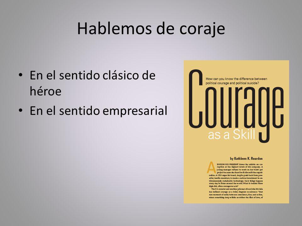 Hablemos de coraje En el sentido clásico de héroe En el sentido empresarial