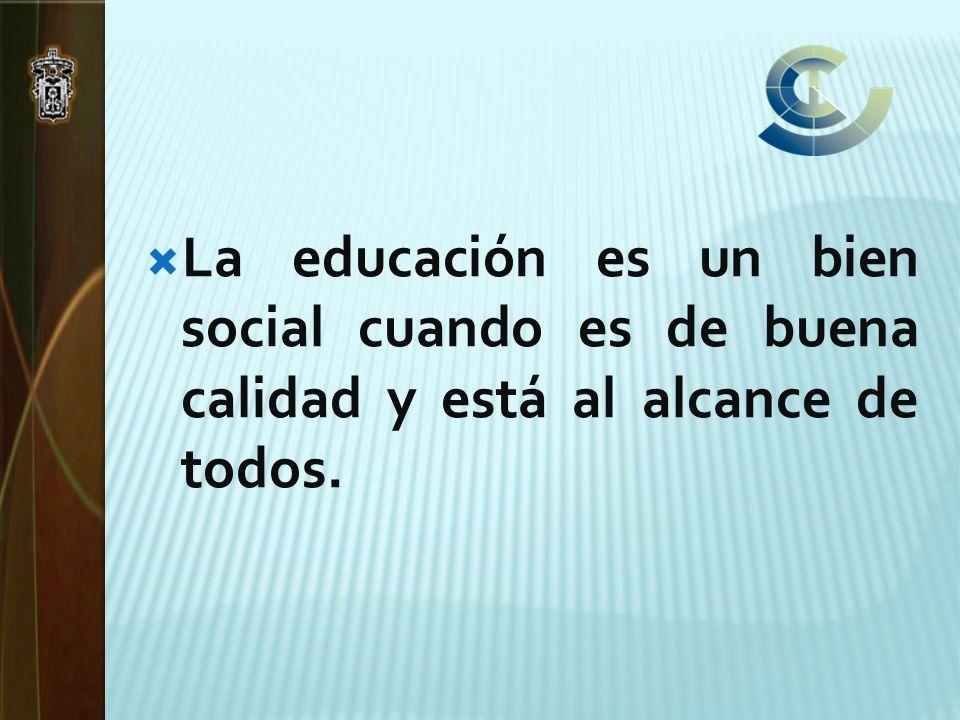 La educación es un bien social cuando es de buena calidad y está al alcance de todos.