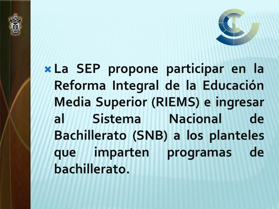 La SEP propone participar en la Reforma Integral de la Educación Media Superior (RIEMS) e ingresar al Sistema Nacional de Bachillerato (SNB) a los pla