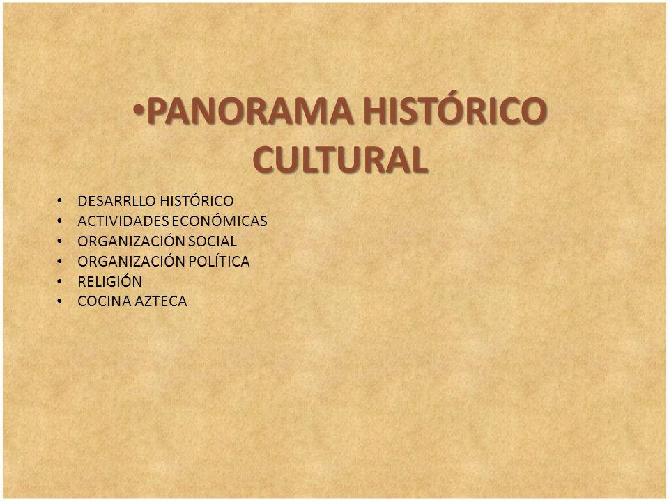 PANORAMA HISTÓRICO CULTURAL PANORAMA HISTÓRICO CULTURAL DESARRLLO HISTÓRICO ACTIVIDADES ECONÓMICAS ORGANIZACIÓN SOCIAL ORGANIZACIÓN POLÍTICA RELIGIÓN