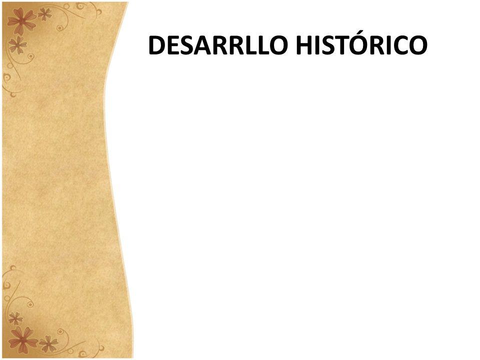 DESARRLLO HISTÓRICO