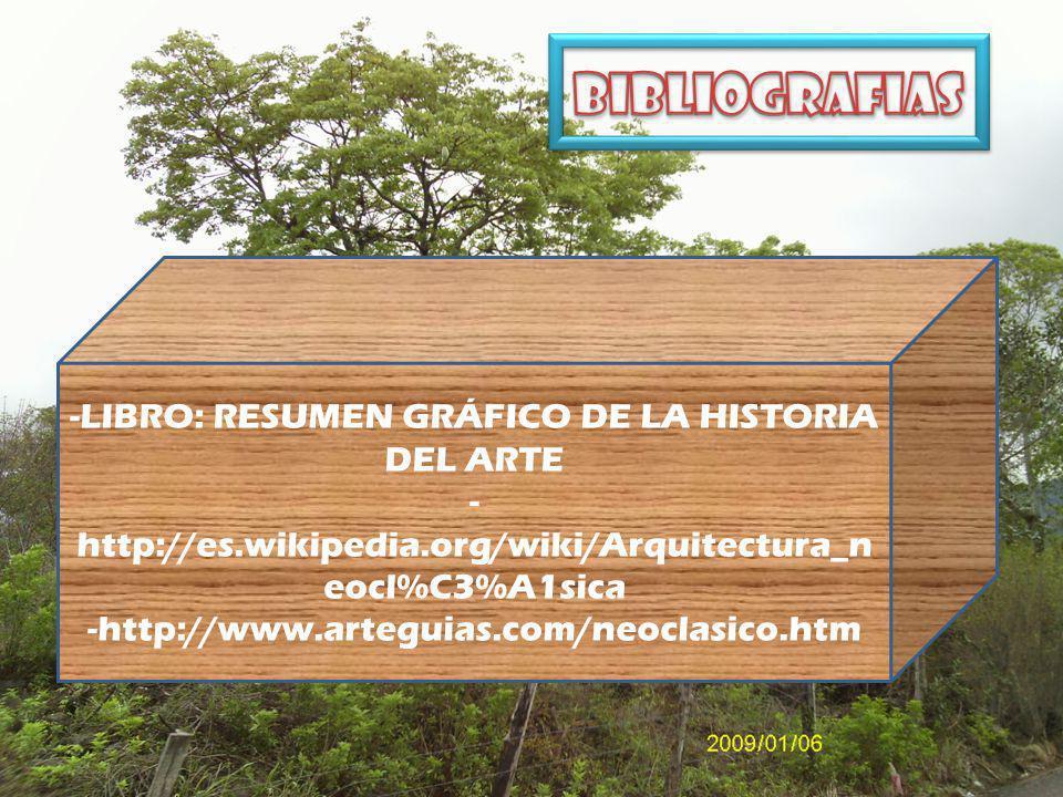 -LIBRO: RESUMEN GRÁFICO DE LA HISTORIA DEL ARTE - http://es.wikipedia.org/wiki/Arquitectura_n eocl%C3%A1sica -http://www.arteguias.com/neoclasico.htm