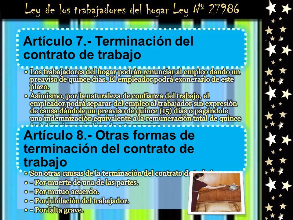 Artículo 7.- Terminación del contrato de trabajo Artículo 8.- Otras formas de terminación del contrato de trabajo Ley de los trabajadores del hogar Ley Nº 27986