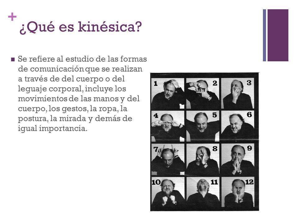 + ¿Qué es kinésica? Se refiere al estudio de las formas de comunicación que se realizan a través de del cuerpo o del leguaje corporal, incluye los mov