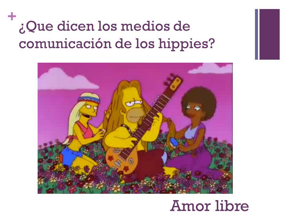 + ¿Que dicen los medios de comunicación de los hippies? Amor libre
