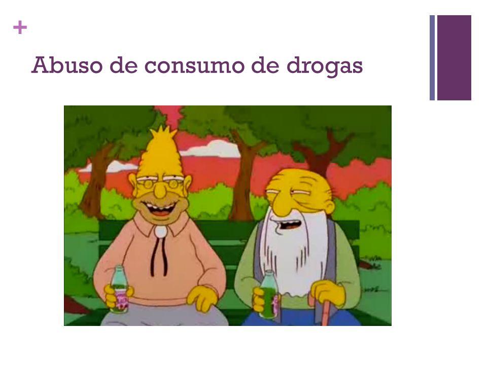 + Abuso de consumo de drogas