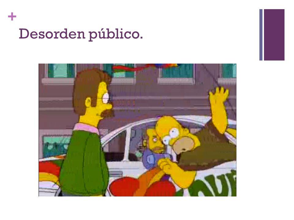 + Desorden público.