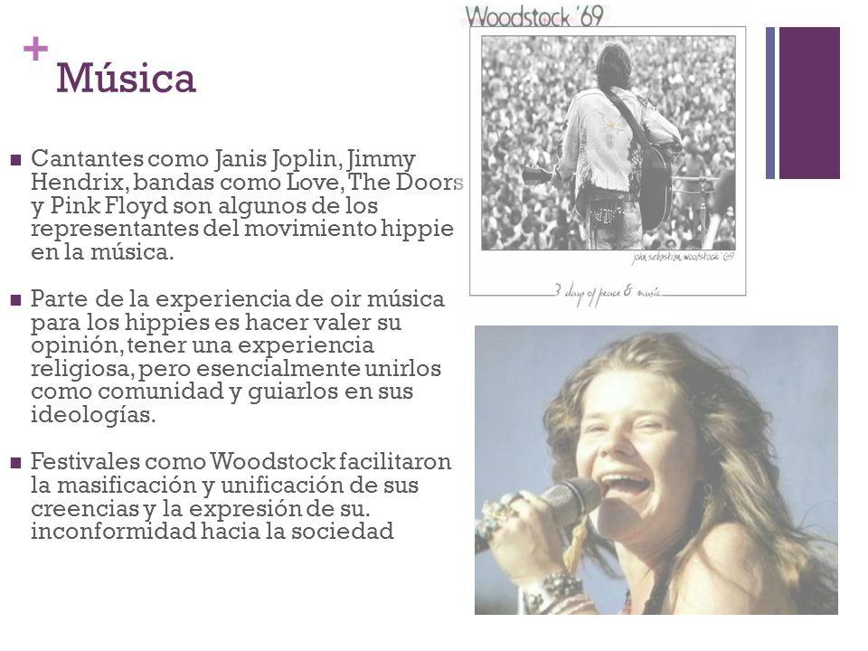 + Música Cantantes como Janis Joplin, Jimmy Hendrix, bandas como Love, The Doors y Pink Floyd son algunos de los representantes del movimiento hippie