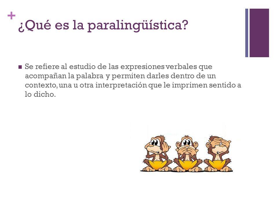 + ¿Qué es la paralingüística? Se refiere al estudio de las expresiones verbales que acompañan la palabra y permiten darles dentro de un contexto, una