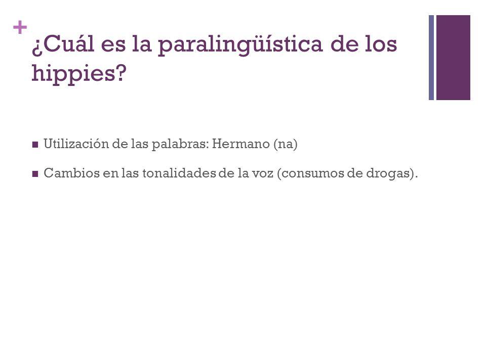 + ¿Cuál es la paralingüística de los hippies.