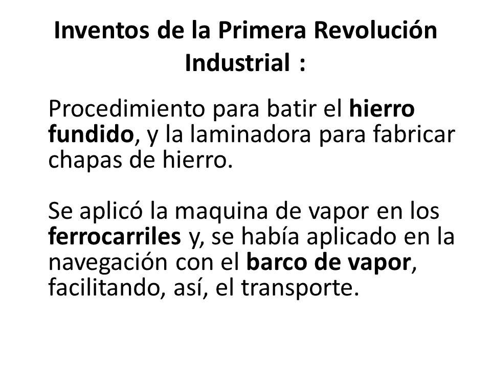 Inventos de la Primera Revolución Industrial : Procedimiento para batir el hierro fundido, y la laminadora para fabricar chapas de hierro.