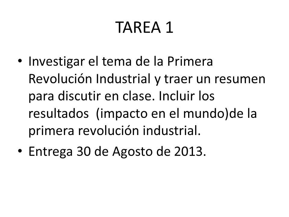 TAREA 1 Investigar el tema de la Primera Revolución Industrial y traer un resumen para discutir en clase.
