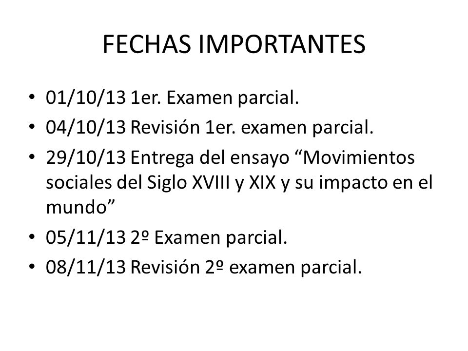 FECHAS IMPORTANTES 01/10/13 1er.Examen parcial. 04/10/13 Revisión 1er.